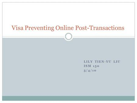 LILY TIEN-YU LIU ISM 150 5/4/10 Visa Preventing Online Post-Transactions.