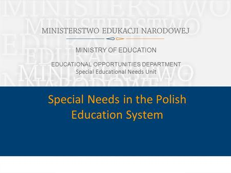 1 MINISTRY OF EDUCATION EDUCATIONAL OPPORTUNITIES DEPARTMENT Special Educational Needs Unit Special Needs in the Polish Education System.