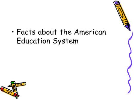 Facts about the American Education System. Quick Facts College Enrollment Total 17.5 million 7.5 million males 9.9 millionfemales.