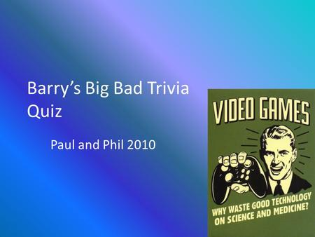 Barry's Big Bad Trivia Quiz Paul and Phil 2010. What does the E stand for in ESRB, the software ratings board that determines an appropriate age for video.