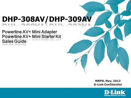 D-Link Confidential WRPD, May, 2012. DHP-308AV/DHP-309AV is a new D-Link Powerline+ solution compliant IEEE1901 data transmission speeds of up to 500Mbps.
