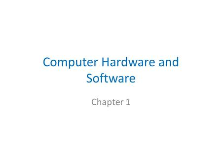 Computer Hardware and Software Chapter 1. Overview Brief History of Computers Hardware of a Computer Binary and Hexadecimal Numbers Compiling vs. Interpreting.