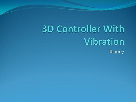 Team 7. Industry 3D controller with vibration Inventors: Armstrong, Brad A. (Carson City, NV, US) Application Number: 09/715532 Publication Date: 06/14/2005.