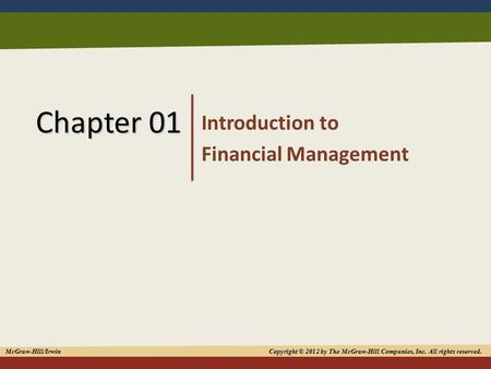 1 Chapter 01 Introduction to Financial Management McGraw-Hill/Irwin Copyright © 2012 by The McGraw-Hill Companies, Inc. All rights reserved.