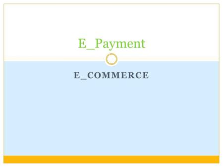 E_COMMERCE E_Payment. Credit Card  is a small plastic card issued to users as a system of payment. It allows its holder to buy goods and services based.