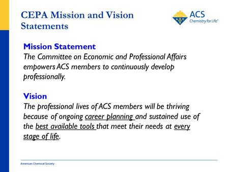 CEPA Mission and Vision Statements American Chemical Society Mission Statement The Committee on Economic and Professional Affairs empowers ACS members.