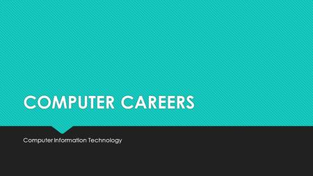 COMPUTER CAREERS Computer Information Technology.