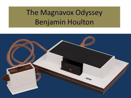 The Magnavox Odyssey Benjamin Houlton. specs for the Odyssey 2 CPU: 8-bit Intel 8048 (1.79MHz) RAM: 64B (integrated in CPU) Colors: 16 (4 on screen) Resolution: