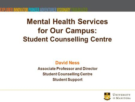 Mental Health Services for Our Campus: Student Counselling Centre David Ness Associate Professor and Director Student Counselling Centre Student Support.