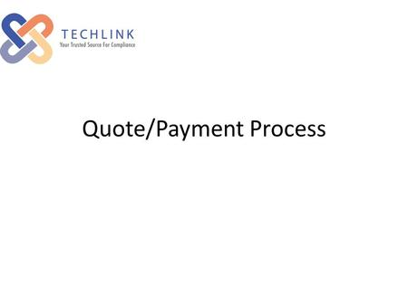 Quote/Payment Process. Once TechLink receives your new project, the manager will generate a quote. You will be advised the quote is available by email.