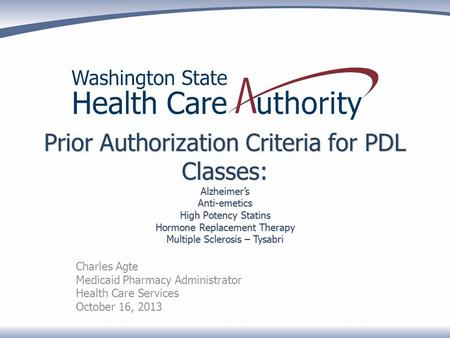 Prior Authorization Criteria for PDL Classes: Alzheimer's Anti-emetics High Potency Statins Hormone Replacement Therapy Multiple Sclerosis – Tysabri Charles.