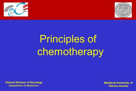 Clinical Division of Oncology Department of Medicine I Mediacal University of Vienna, Austria Principles of chemotherapy.