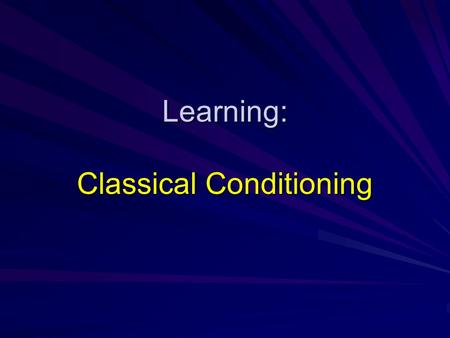 Learning: Classical Conditioning. Associative Learning Classical conditioning – An INVOLUNTARY behavior is determined by what PRECEDES it Operant conditioning.