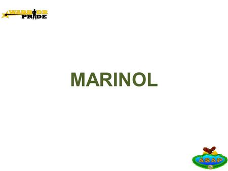 MARINOL. Learning Objective Provide educational awareness about the prescription drug Marinol.