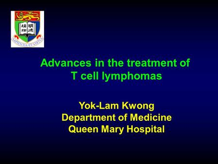 Advances in the treatment of T cell lymphomas Yok-Lam Kwong Department of Medicine Queen Mary Hospital.