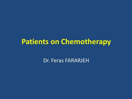 Patients on Chemotherapy Dr. Feras FARARJEH. General Concepts The purpose of treating cancer with chemotherapeutic agents is to prevent cancer cells from.
