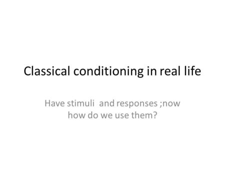 Classical conditioning in real life