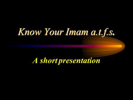 Know Your Imam a.t.f.s. A short presentation Know Your Imam - Some Facts Name: Mohammed (as) Father : 11 th Imam Hassan al Askari (as) Mother: Narjis.