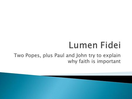 Two Popes, plus Paul and John try to explain why faith is important.