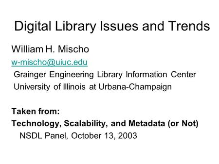Digital Library Issues and Trends William H. Mischo Grainger Engineering Library Information Center University of Illinois at Urbana-Champaign.
