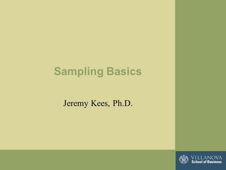 Sampling Basics Jeremy Kees, Ph.D.. Conceptually defined… Sampling is the process of selecting units from a population of interest so that by studying.