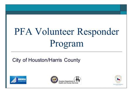 PFA Volunteer Responder Program City of Houston/Harris County.