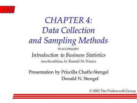CHAPTER 4: Data Collection and Sampling Methods to accompany Introduction to Business Statistics fourth edition, by Ronald M. Weiers Presentation by Priscilla.