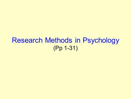 Research Methods in Psychology (Pp 1-31). Research Studies Pay particular attention to research studies cited throughout your textbook(s) as you prepare.