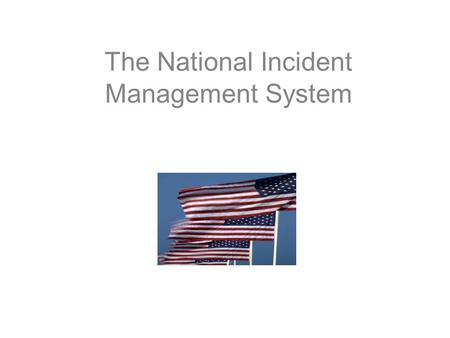 The National Incident Management System. Objectives IS-700 Identify how ICS is a component of NIMS. Describe the functions and purpose of Multiagency.