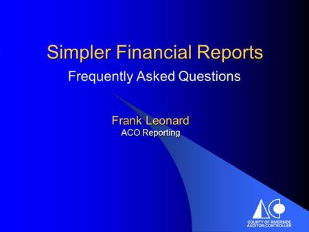 Simpler Financial Reports Frequently Asked Questions Frank Leonard ACO Reporting.