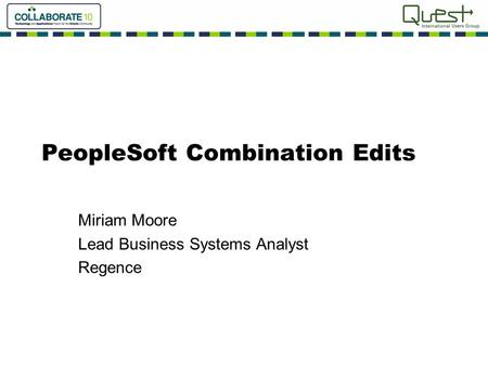 PeopleSoft Combination Edits Miriam Moore Lead Business Systems Analyst Regence.