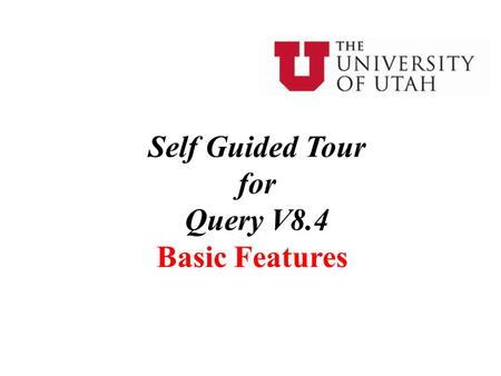 Self Guided Tour for Query V8.4 Basic Features. 2 This Self Guided Tour is meant as a review only for Query V8.4 Basic Features and not as a substitute.