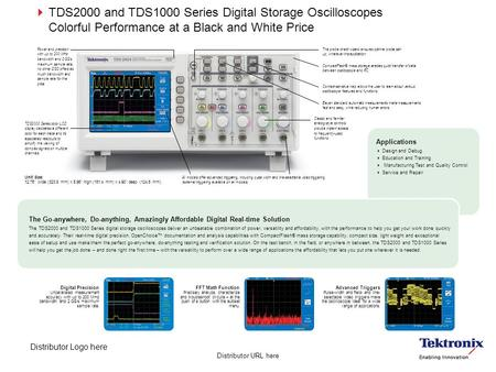 Distributor URL here  TDS2000 and TDS1000 Series Digital Storage Oscilloscopes Colorful Performance at a Black and White Price Power and precision: with.