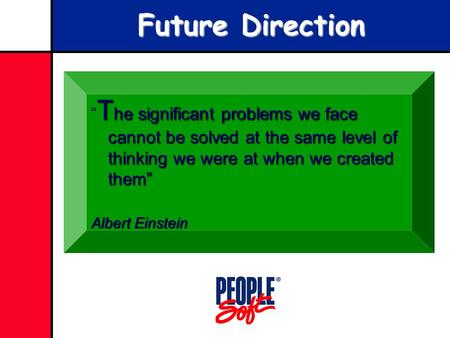 "Future Direction T he significant problems we face cannot be solved at the same level of thinking we were at when we created them"" "" T he significant problems."