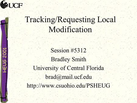 Tracking/Requesting Local Modification Session #5312 Bradley Smith University of Central Florida