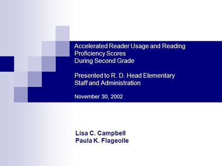 Accelerated Reader Usage and Reading Proficiency Scores During Second Grade Presented to R. D. Head Elementary Staff and Administration November 30, 2002.