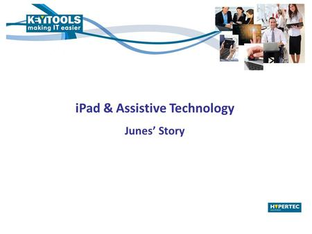 IPad & Assistive Technology Junes' Story. What is the iPad according to Apple? A platform for audio-visual media including: Books Periodicals Movies Music.