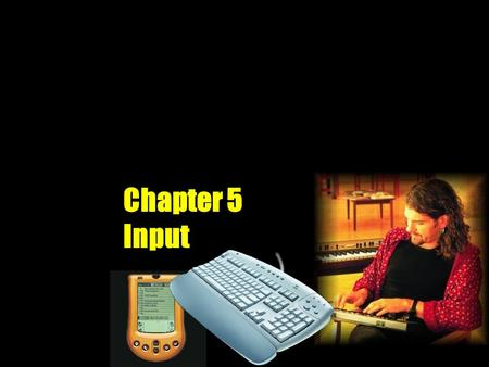 Chapter 5 Input. What Is Input? What is input? v Data Unprocessed facts, figures, and symbols v Instructions Programs Commands User responses DATA Bradley.