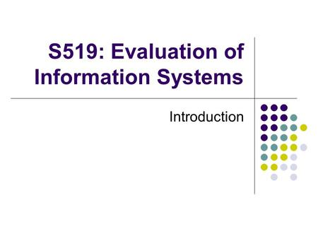 S519: Evaluation of Information Systems Introduction.