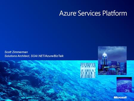 Scott Zimmerman Solutions Architect, SOA/.NET/Azure/BizTalk.