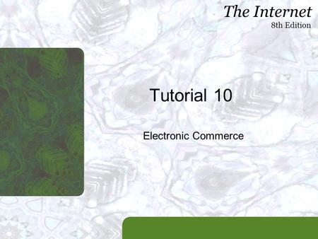 The Internet 8th Edition Tutorial 10 Electronic Commerce.