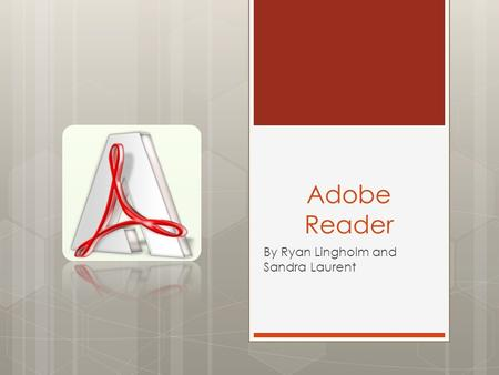 Adobe Reader By Ryan Lingholm and Sandra Laurent.