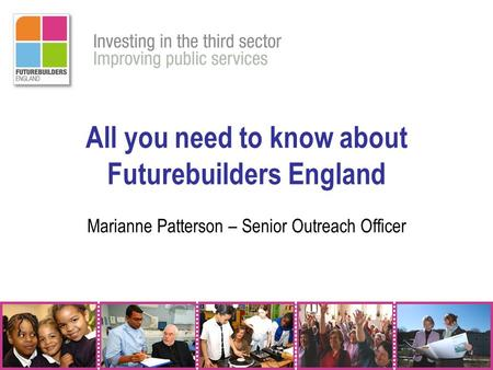 All you need to know about Futurebuilders England Marianne Patterson – Senior Outreach Officer.