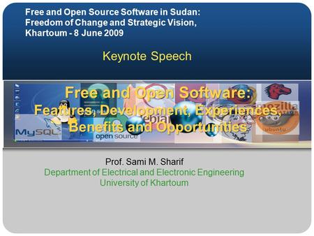 Free and Open Software: Features, Development, Experiences, Benefits and Opportunities Prof. Sami M. Sharif Department of Electrical and Electronic Engineering.