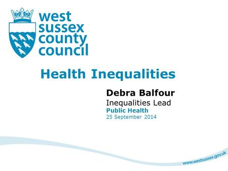 Health Inequalities Debra Balfour Inequalities Lead Public Health 25 September 2014.