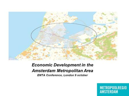 Economic Development in the Amsterdam Metropolitan Area EMTA Conference, London 9 october.