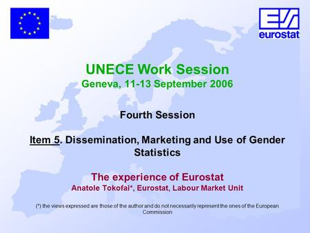 UNECE Work Session Geneva, 11-13 September 2006 Fourth Session Item 5. Dissemination, Marketing and Use of Gender Statistics The experience of Eurostat.