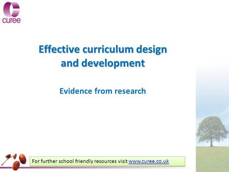 Effective curriculum design and development Evidence from research For further school friendly resources visit www.curee.co.ukwww.curee.co.uk For further.