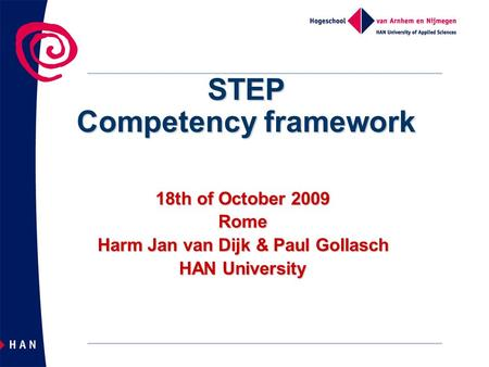 18th of October 2009 Rome Harm Jan van Dijk & Paul Gollasch HAN University STEP Competency framework.