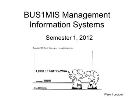 BUS1MIS Management Information Systems Semester 1, 2012 Week 1 Lecture 1.